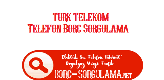 Türk Telekom Telefon Borcu Sorgulama